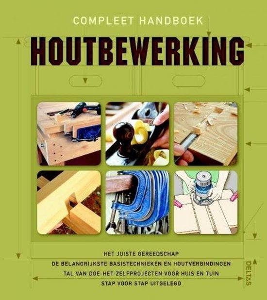 Boeken voor mannen; Compleet handboek houtbewerking; Belangrijkste basistechnieken en houtverbindingen; DIY projecten voor huis en tuin.